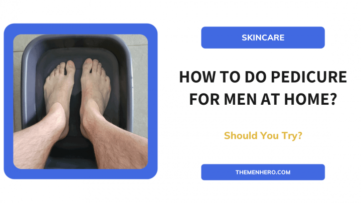 How To Do Pedicure For Men At Home